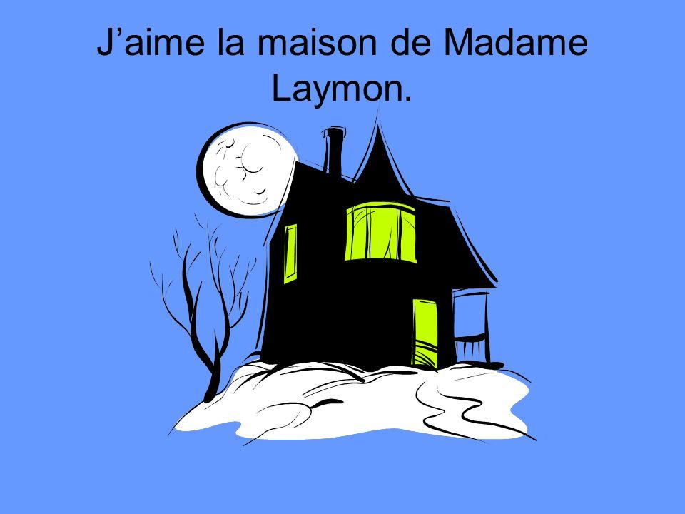 Je vais à la maison de Madame Laymon.