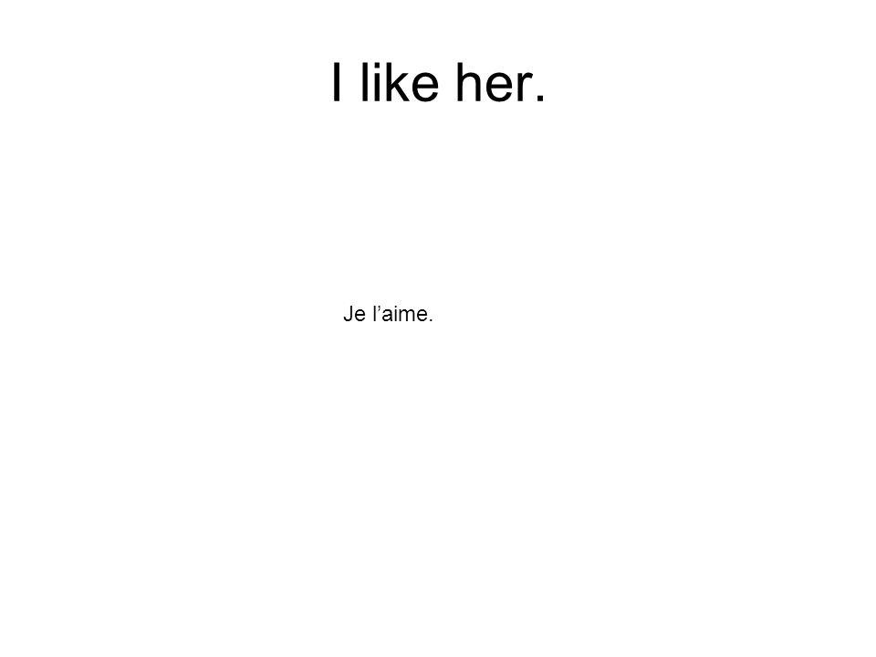 I like her. Je laime.