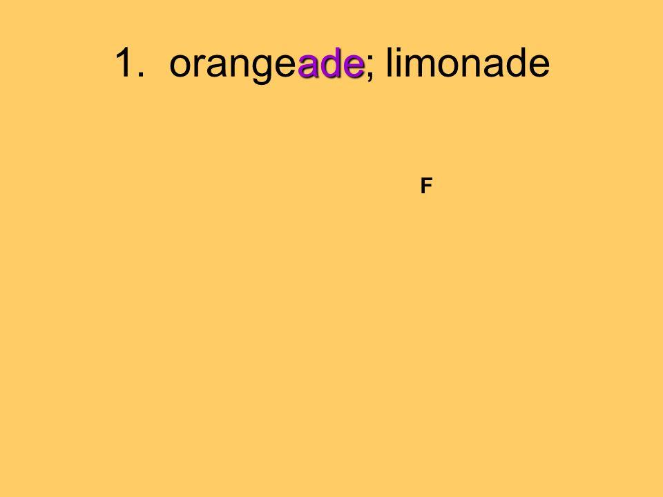 ade 1. orangeade; limonade F