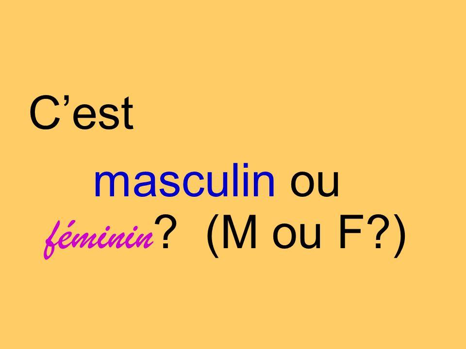 Cest masculin ou féminin ? (M ou F?)