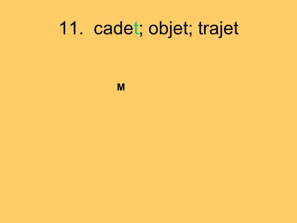 11. cadet; objet; trajet M