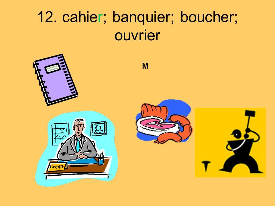 12. cahier; banquier; boucher; ouvrier M