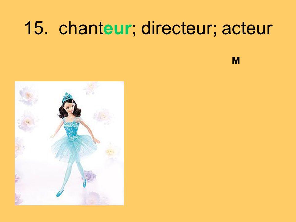 15. chanteur; directeur; acteur M