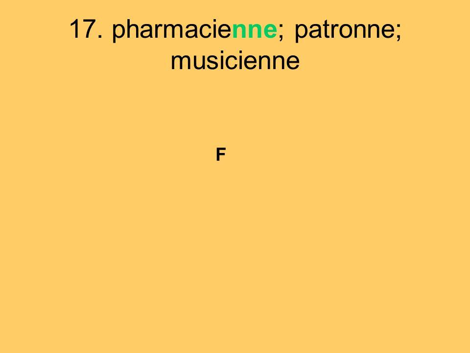 17. pharmacienne; patronne; musicienne F