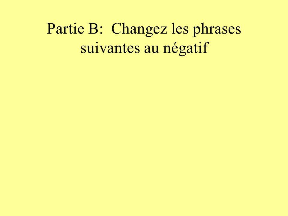 Partie B: Changez les phrases suivantes au négatif