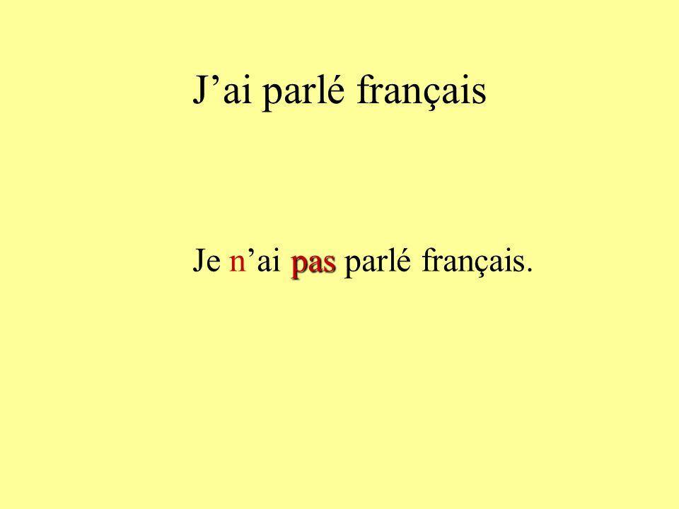 Jai parlé français pas Je nai pas parlé français.