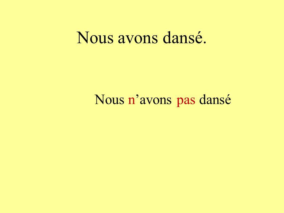 Nous avons dansé. Nous navons pas dansé