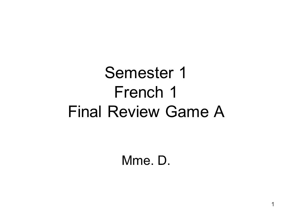 1 Semester 1 French 1 Final Review Game A Mme. D.