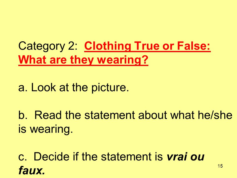 15 Category 2: Clothing True or False: What are they wearing.