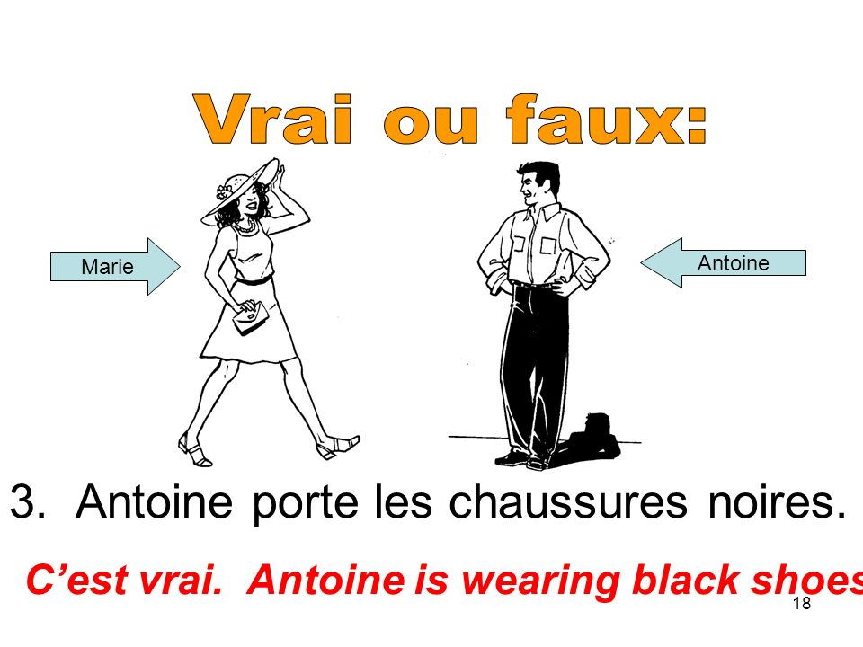 18 3. Antoine porte les chaussures noires. Cest vrai. Antoine is wearing black shoes. Marie Antoine