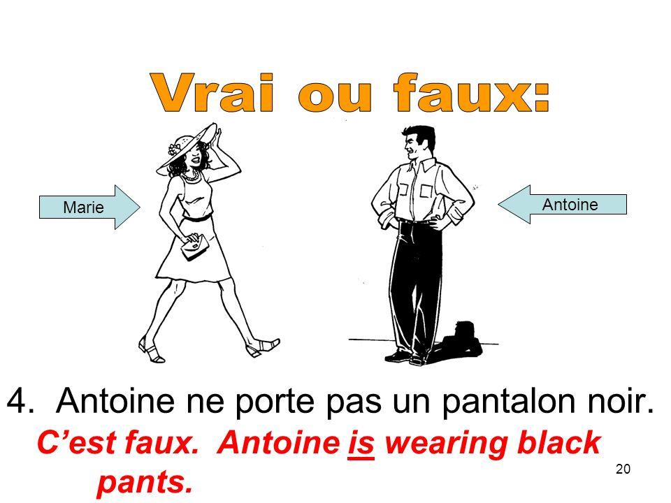20 4. Antoine ne porte pas un pantalon noir. Cest faux. Antoine is wearing black pants. Marie Antoine