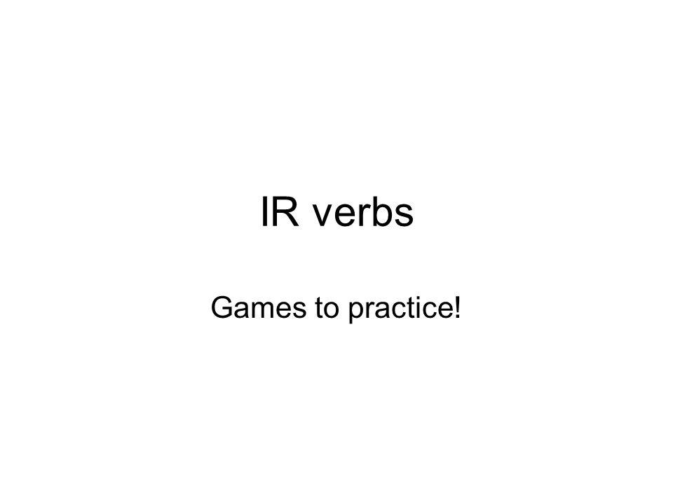 IR verbs Games to practice!