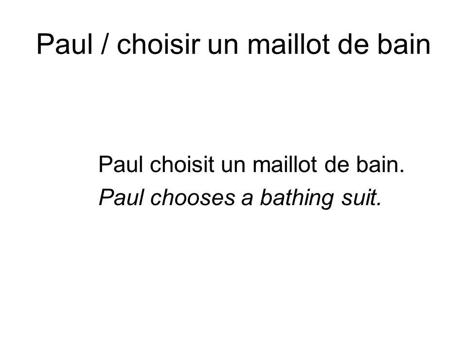 Paul / choisir un maillot de bain Paul choisit un maillot de bain. Paul chooses a bathing suit.
