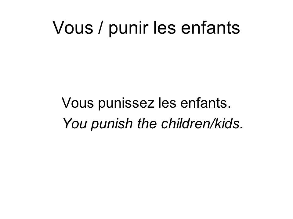 Vous / punir les enfants Vous punissez les enfants. You punish the children/kids.