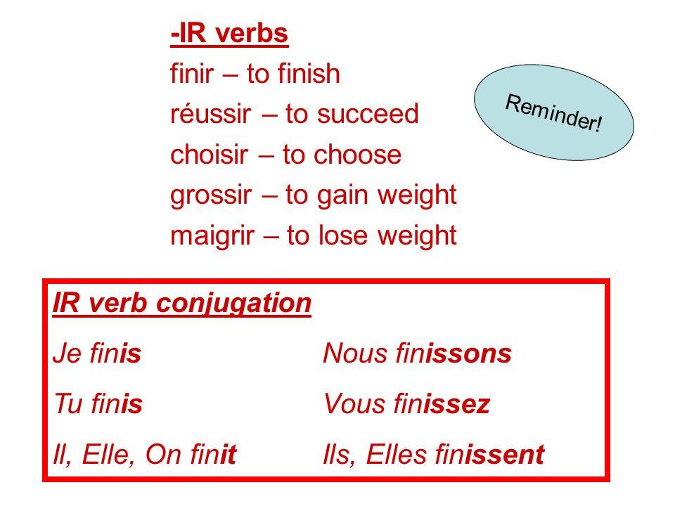 IR verb conjugation Je finisNous finissons Tu finisVous finissez Il, Elle, On finitIls, Elles finissent -IR verbs finir – to finish réussir – to succe