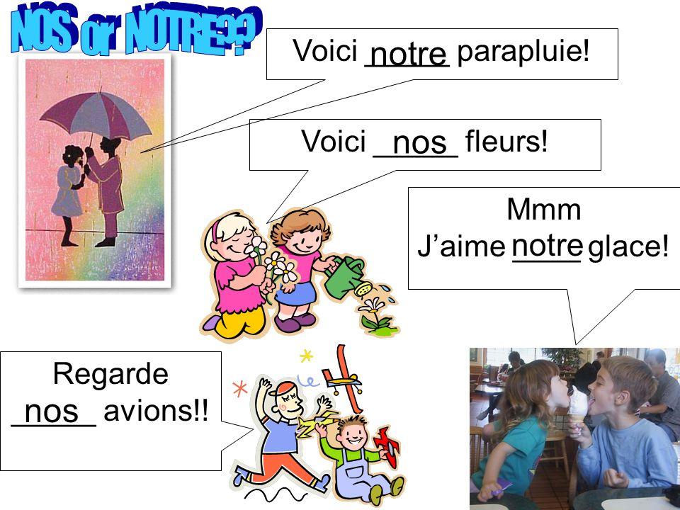 Voici _____ parapluie. Voici _____ fleurs. Mmm Jaime ____ glace.