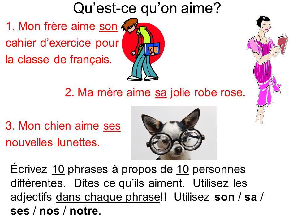 Quest-ce quon aime. 1. Mon frère aime son cahier dexercice pour la classe de français.
