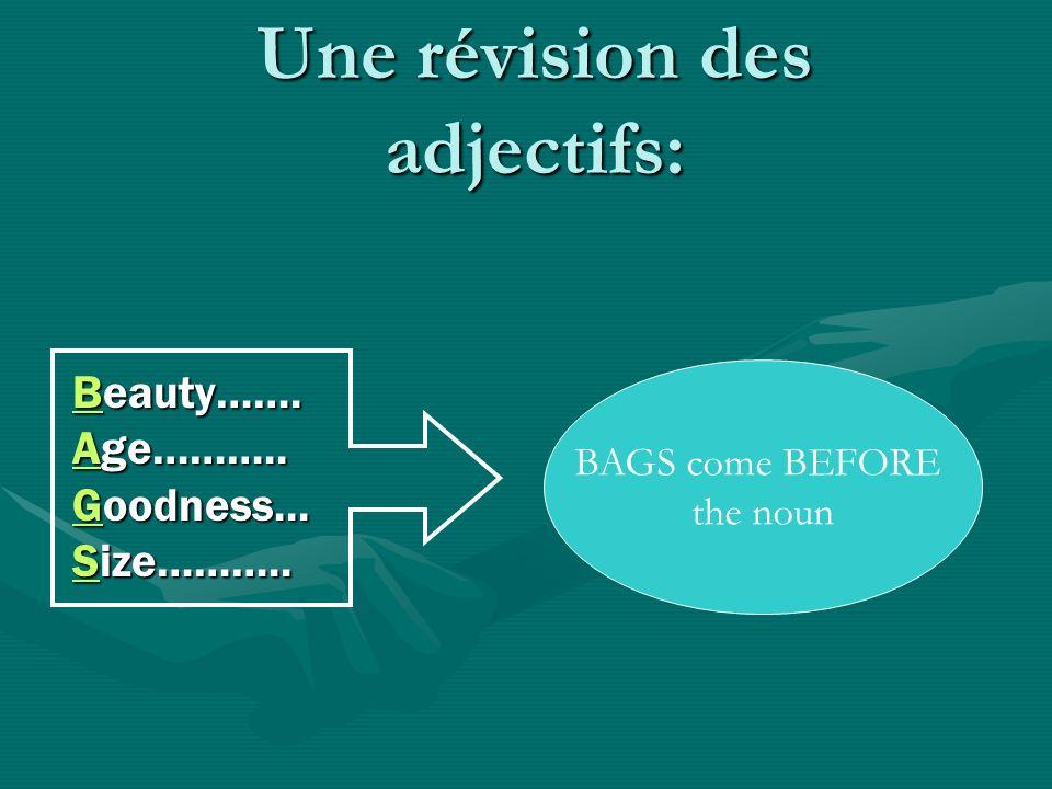 Une révision des adjectifs: Beauty……. Age……….. Goodness... Size……….. BAGS come BEFORE the noun