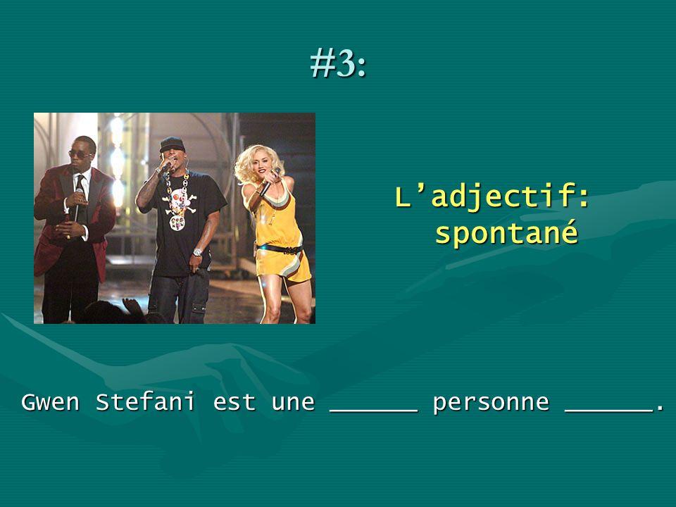 #3: Ladjectif: spontané Gwen Stefani est une ______ personne ______.