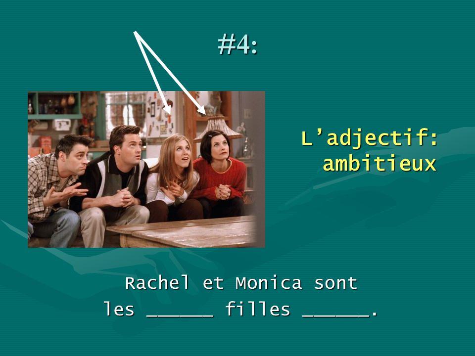 #4: Ladjectif: ambitieux Rachel et Monica sont les ______ filles ______.
