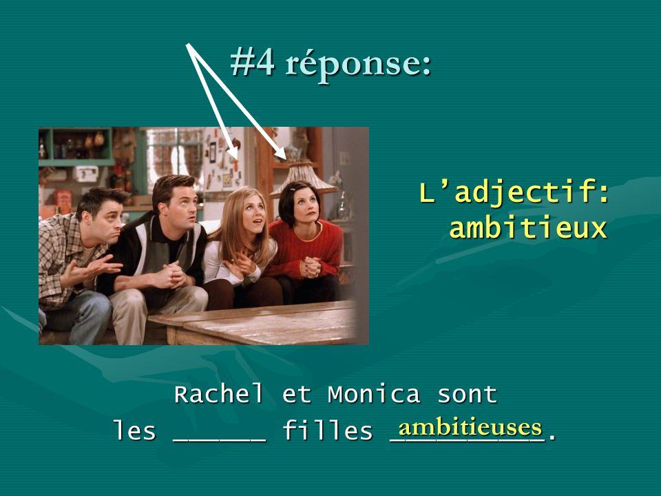 #4 réponse: Ladjectif: ambitieux Rachel et Monica sont les ______ filles __________. ambitieuses