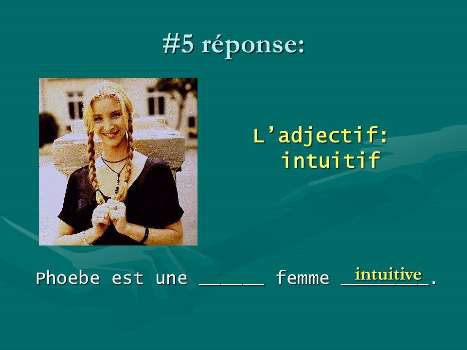 #5 réponse: Ladjectif: intuitif Phoebe est une ______ femme ________. intuitive