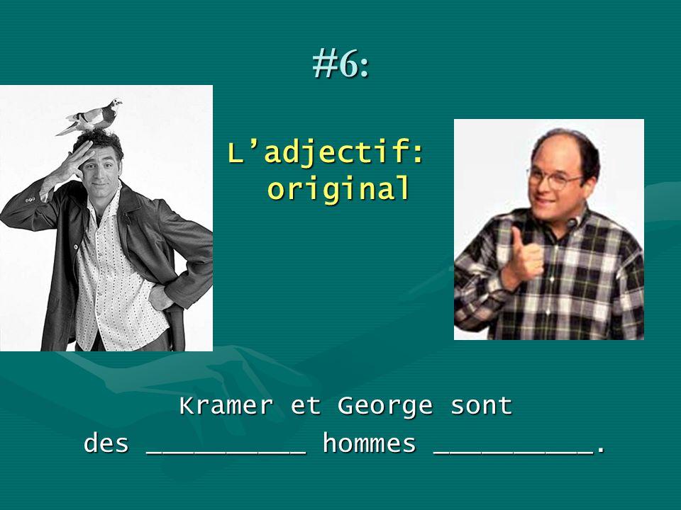 #6: Ladjectif: original Kramer et George sont des __________ hommes __________.