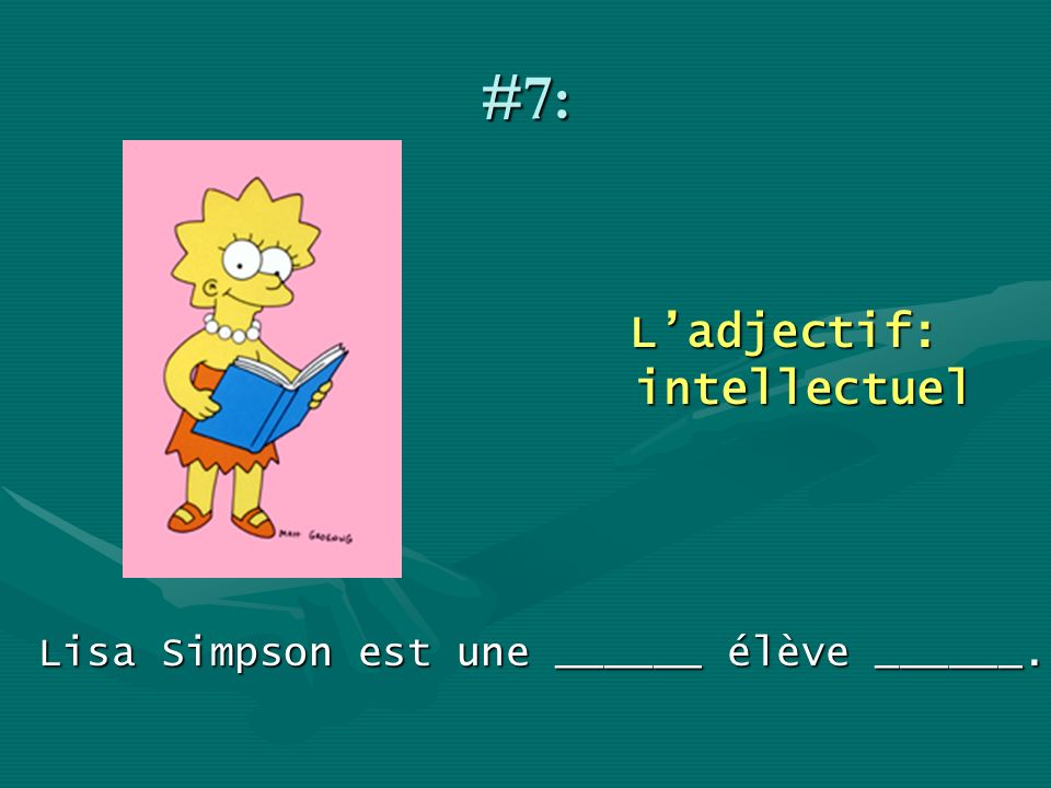 #7: Ladjectif: intellectuel Lisa Simpson est une ______ élève ______.