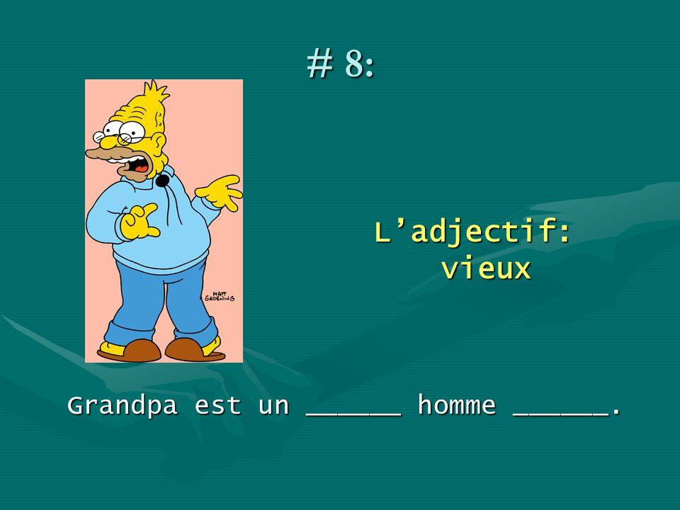 # 8: Ladjectif: vieux Grandpa est un ______ homme ______.