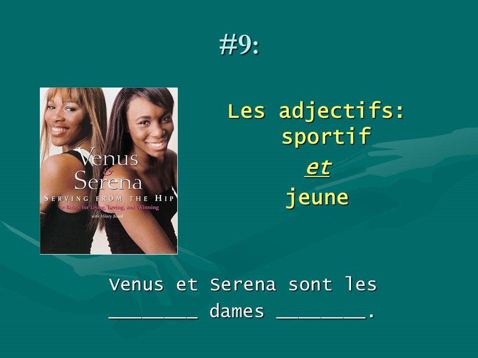 #9: Les adjectifs: sportif etjeune Venus et Serena sont les ________ dames ________.