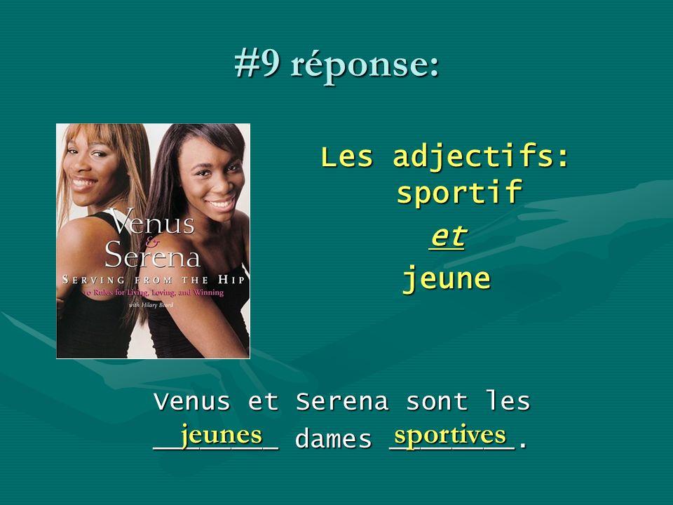 #9 réponse: Les adjectifs: sportif etjeune Venus et Serena sont les ________ dames ________. sportivesjeunes