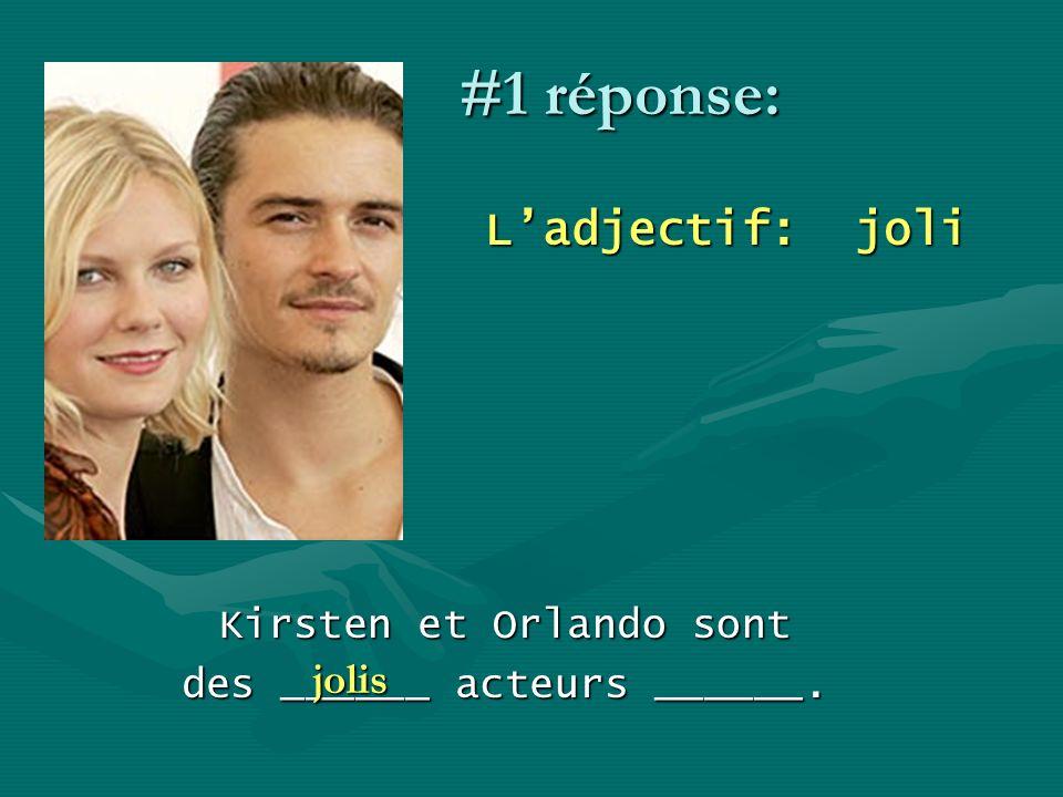 #1 réponse: Ladjectif: joli Kirsten et Orlando sont des ______ acteurs ______. jolis