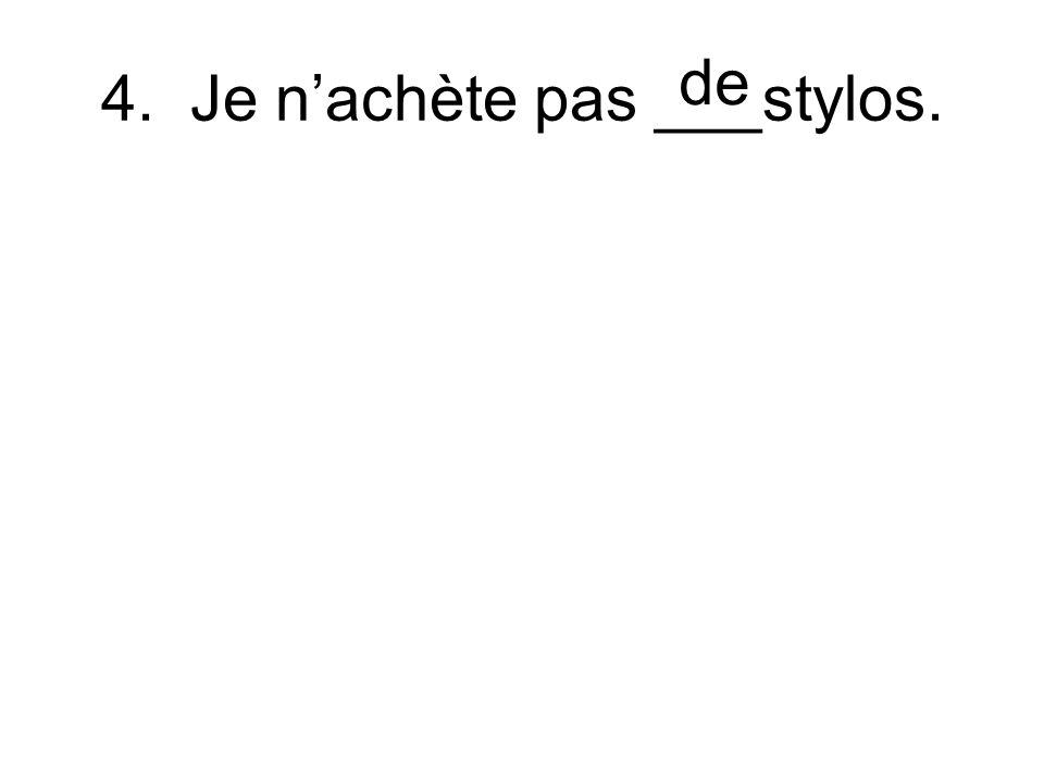 4. Je nachète pas ___stylos. de