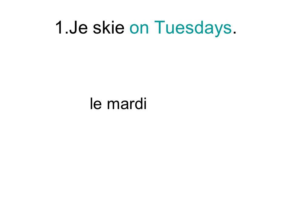 1.Je skie on Tuesdays. le mardi