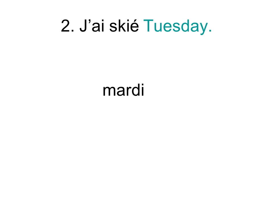 2. Jai skié Tuesday. mardi