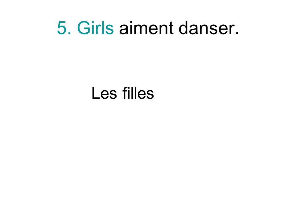 5. Girls aiment danser. Les filles