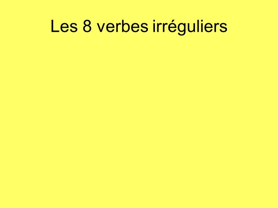 These irregular verbs have 1 stem with regular endings.