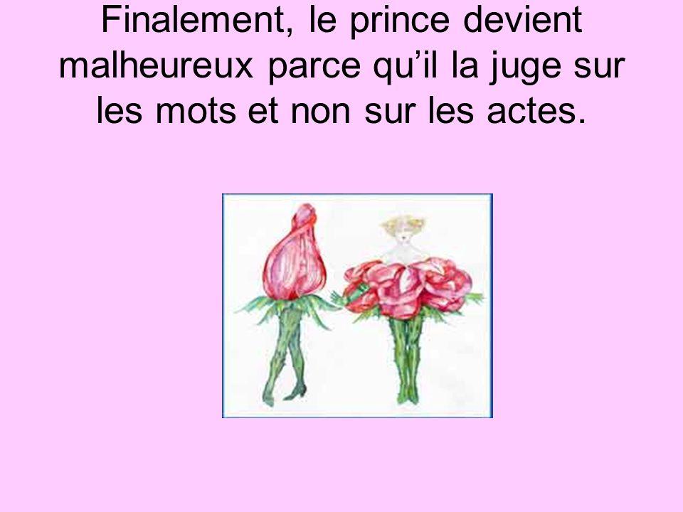 Finalement, le prince devient malheureux parce quil la juge sur les mots et non sur les actes.