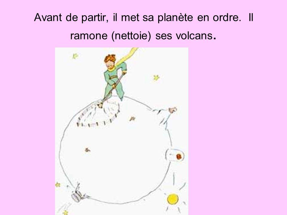 Avant de partir, il met sa planète en ordre. Il ramone (nettoie) ses volcans.
