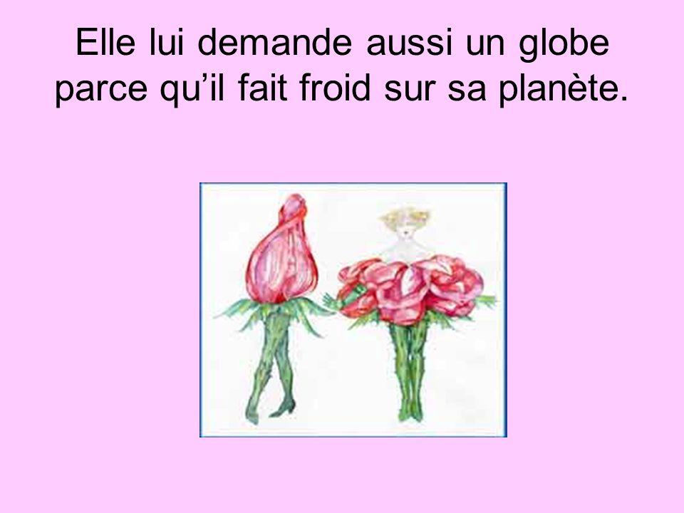 Elle lui demande aussi un globe parce quil fait froid sur sa planète.