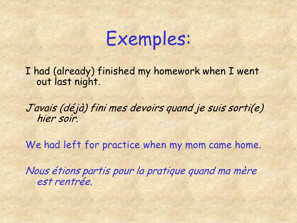 Exemples: I had (already) finished my homework when I went out last night.