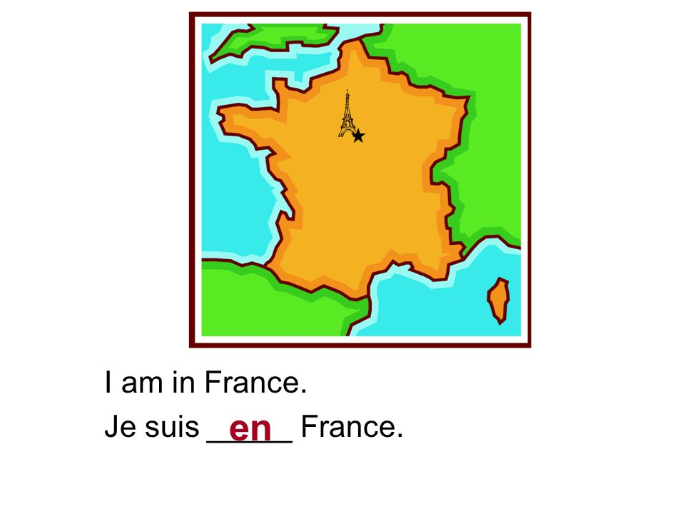 I am in France. Je suis _____ France. en