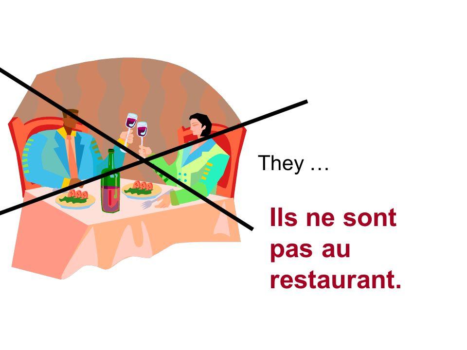 They … Ils ne sont pas au restaurant.