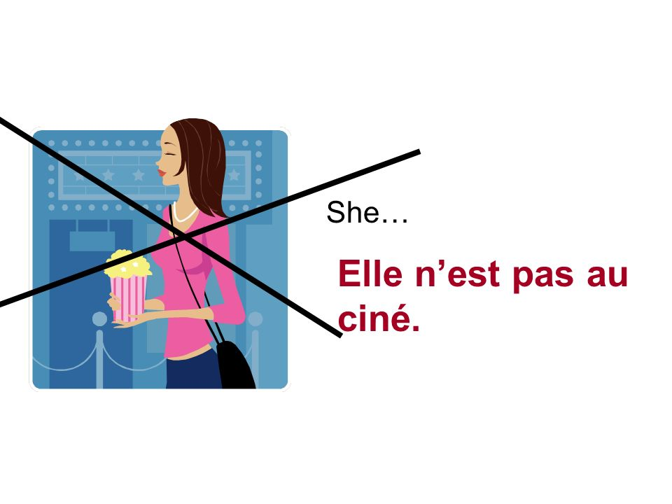 She… Elle nest pas au ciné.