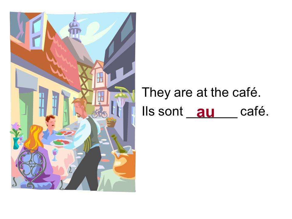 They … Ils ne sont pas au café.