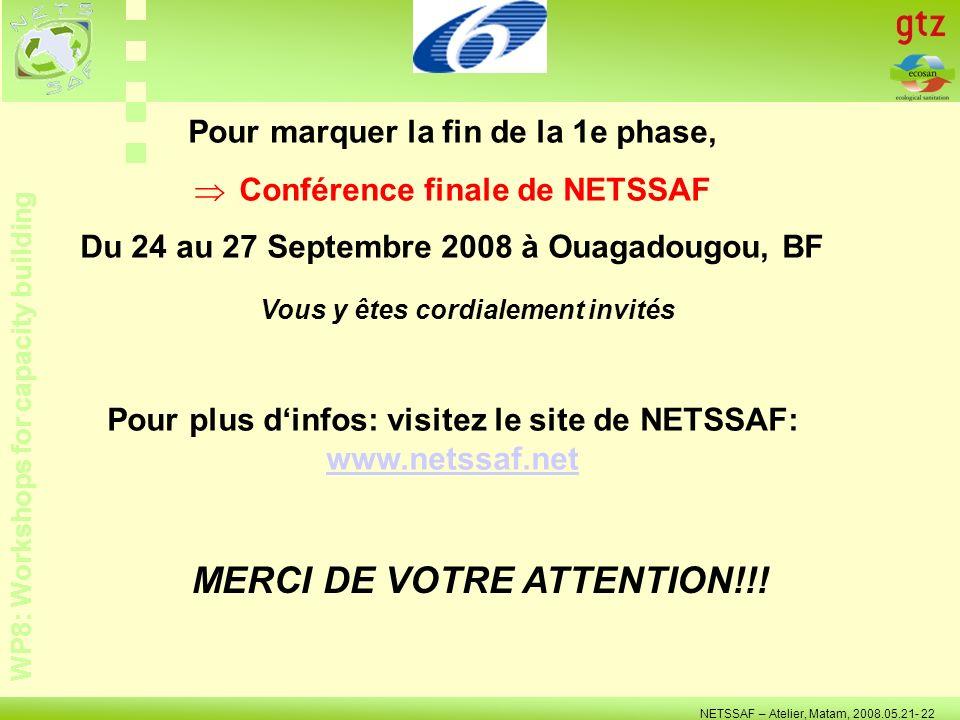 WP8: Workshops for capacity building NETSSAF – Atelier, Matam, 2008.05.21- 22 Pour marquer la fin de la 1e phase, Conférence finale de NETSSAF Du 24 au 27 Septembre 2008 à Ouagadougou, BF Pour plus dinfos: visitez le site de NETSSAF: www.netssaf.net www.netssaf.net MERCI DE VOTRE ATTENTION!!.