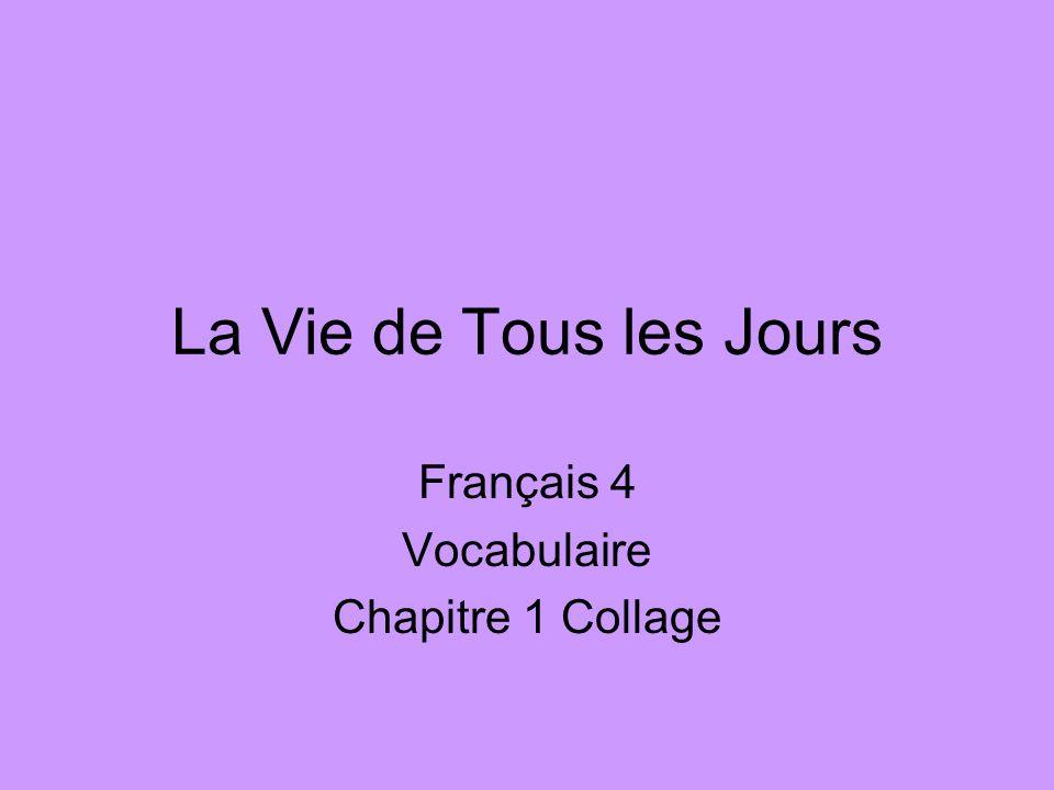 La Vie de Tous les Jours Français 4 Vocabulaire Chapitre 1 Collage