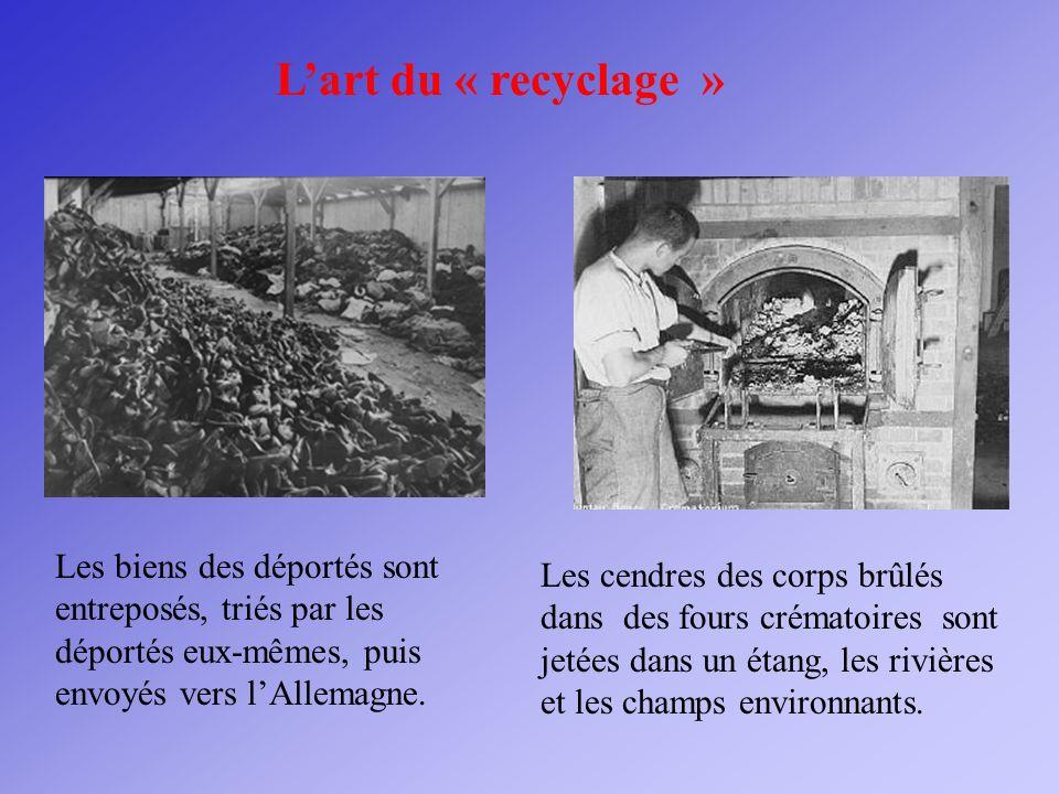 Lart du « recyclage » Les biens des déportés sont entreposés, triés par les déportés eux-mêmes, puis envoyés vers lAllemagne. Les cendres des corps br
