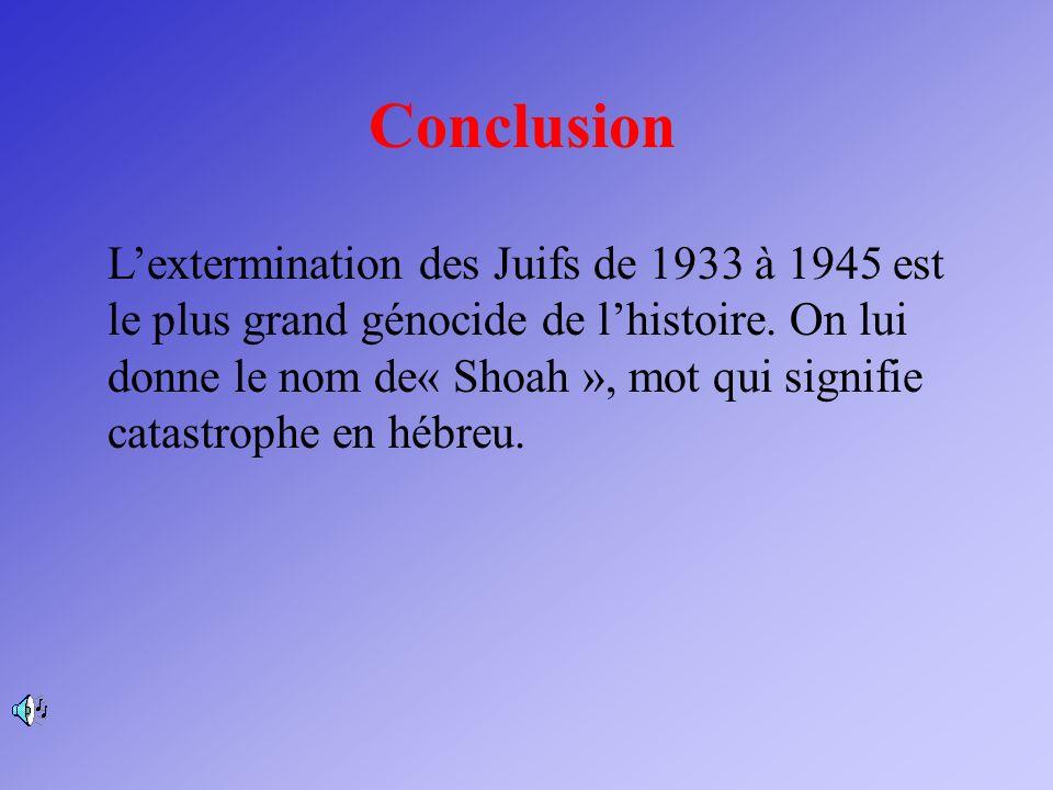 Lextermination des Juifs de 1933 à 1945 est le plus grand génocide de lhistoire. On lui donne le nom de« Shoah », mot qui signifie catastrophe en hébr