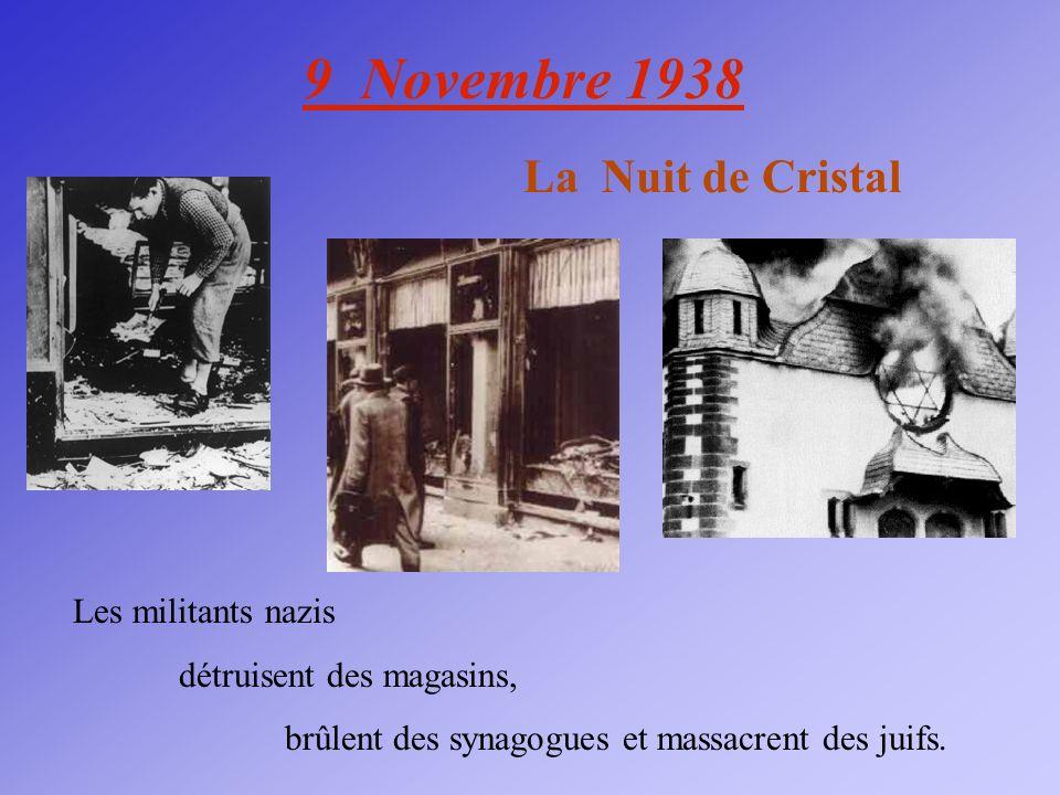 9 Novembre 1938 La Nuit de Cristal Les militants nazis détruisent des magasins, brûlent des synagogues et massacrent des juifs.
